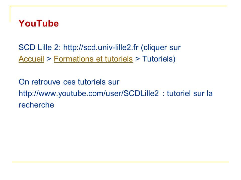 YouTube SCD Lille 2: http://scd.univ-lille2.fr (cliquer sur AccueilAccueil > Formations et tutoriels > Tutoriels)Formations et tutoriels On retrouve c