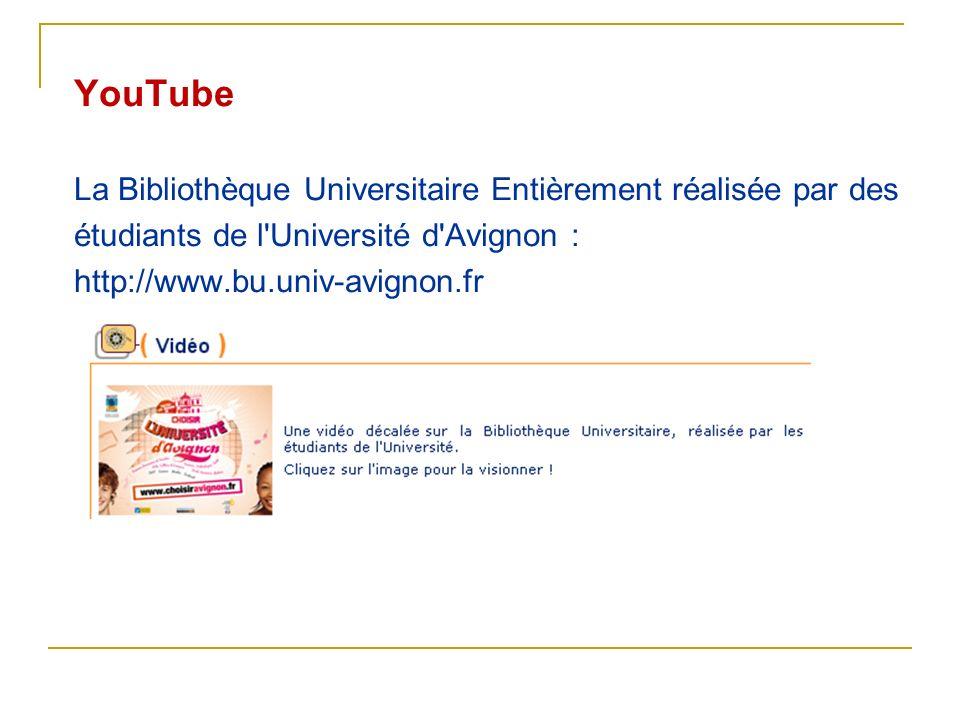 YouTube La Bibliothèque Universitaire Entièrement réalisée par des étudiants de l'Université d'Avignon : http://www.bu.univ-avignon.fr