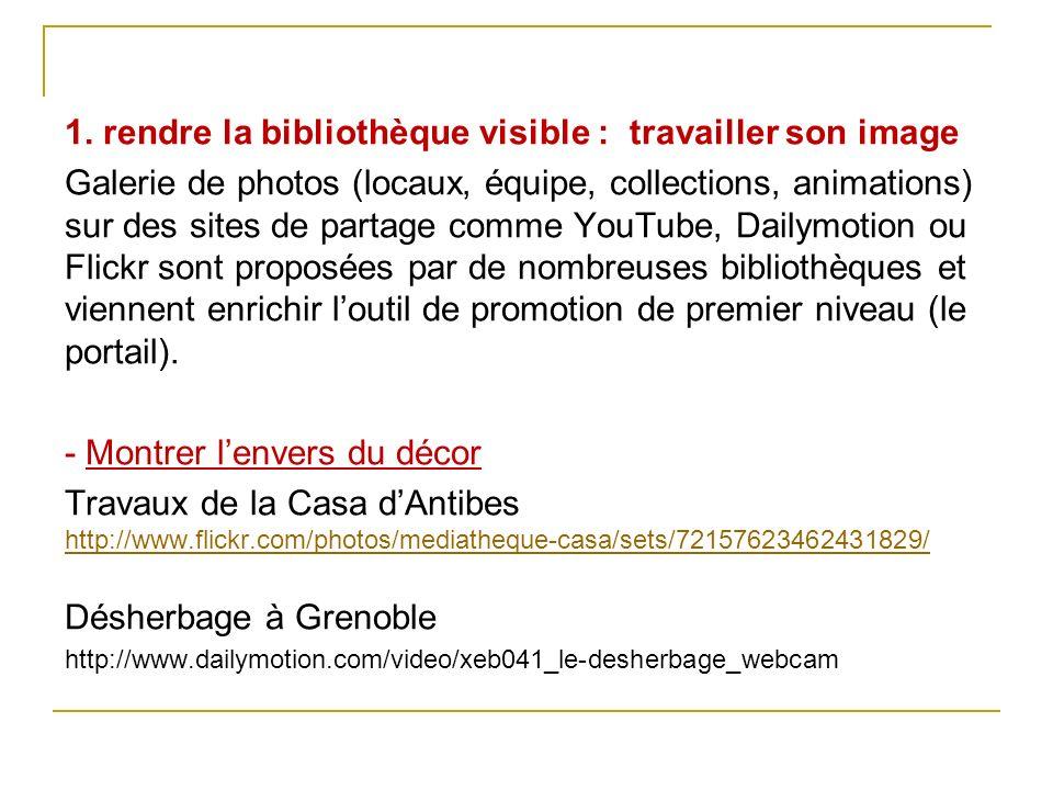 1. rendre la bibliothèque visible : travailler son image Galerie de photos (locaux, équipe, collections, animations) sur des sites de partage comme Yo