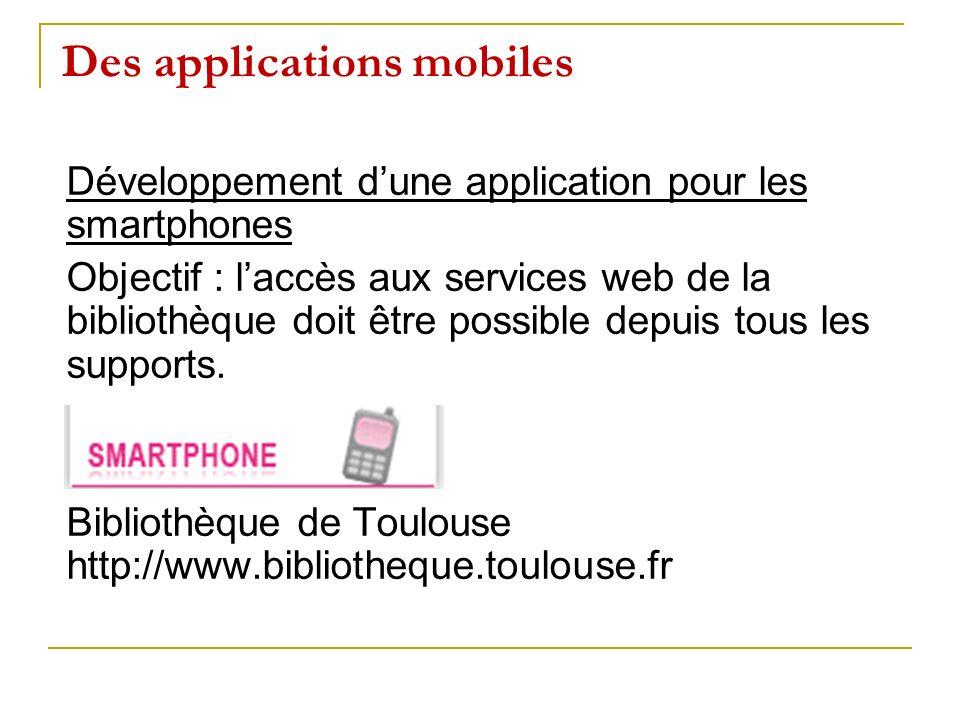 Des applications mobiles Développement dune application pour les smartphones Objectif : laccès aux services web de la bibliothèque doit être possible