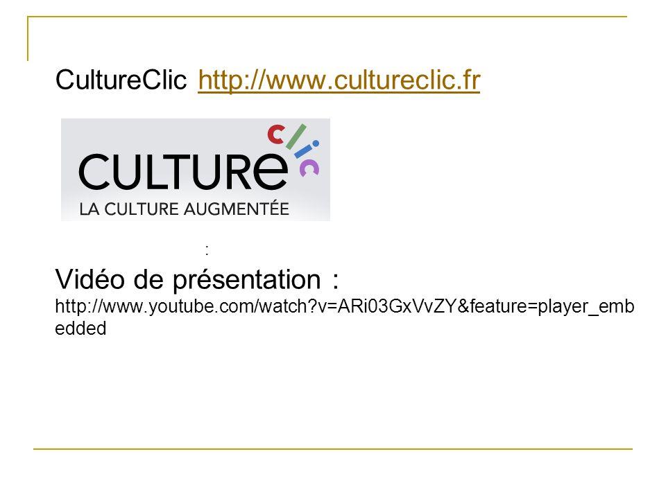 CultureClic http://www.cultureclic.frhttp://www.cultureclic.fr Vidéo de présentation : http://www.youtube.com/watch?v=ARi03GxVvZY&feature=player_emb e
