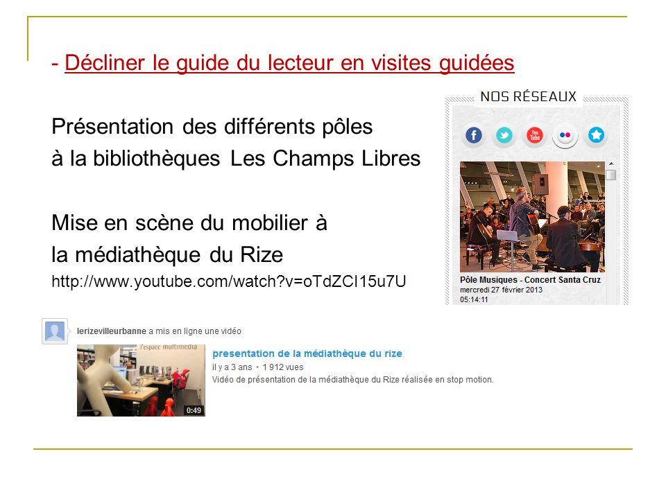 - Décliner le guide du lecteur en visites guidées Présentation des différents pôles à la bibliothèques Les Champs Libres Mise en scène du mobilier à l