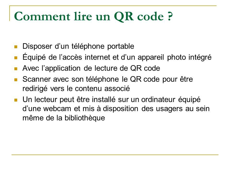 Comment lire un QR code ? Disposer dun téléphone portable Équipé de laccès internet et dun appareil photo intégré Avec lapplication de lecture de QR c