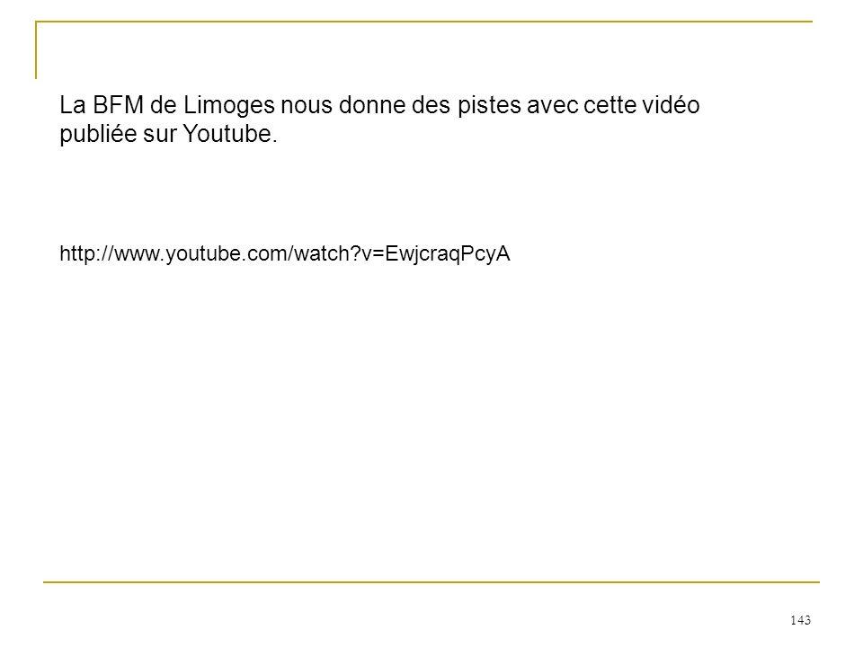 143 La BFM de Limoges nous donne des pistes avec cette vidéo publiée sur Youtube. http://www.youtube.com/watch?v=EwjcraqPcyA