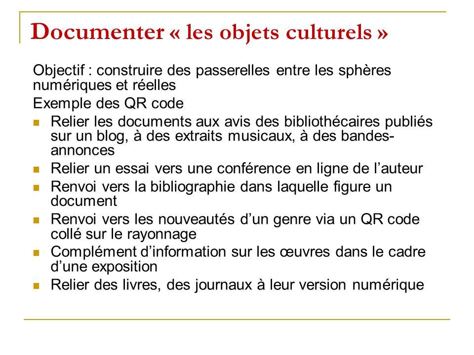 Documenter « les objets culturels » Objectif : construire des passerelles entre les sphères numériques et réelles Exemple des QR code Relier les docum