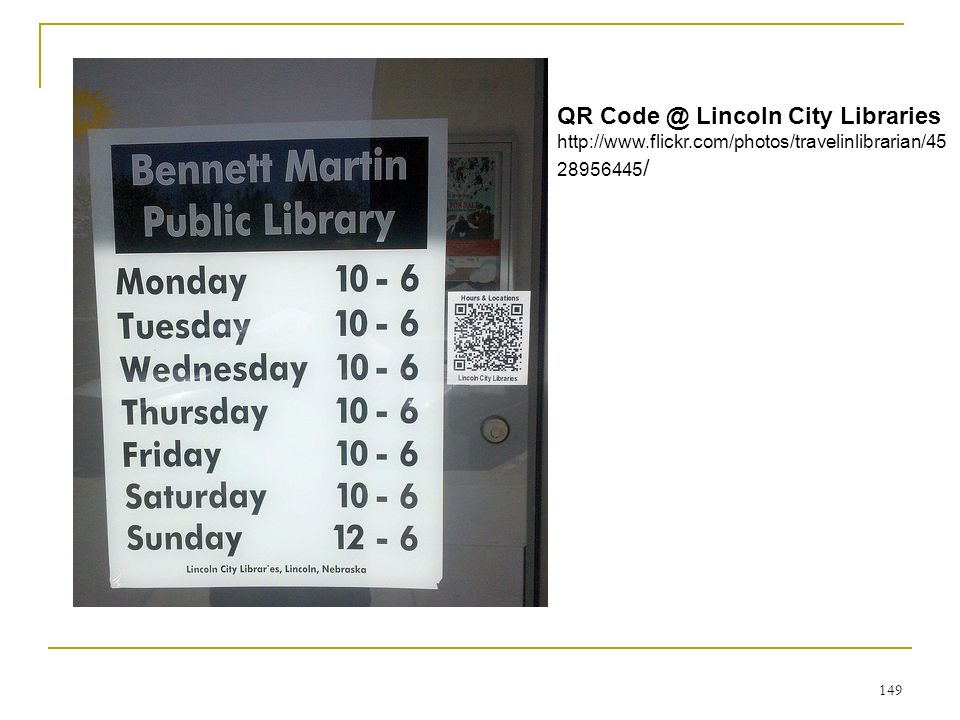 149 QR Code @ Lincoln City Libraries http://www.flickr.com/photos/travelinlibrarian/45 28956445 /