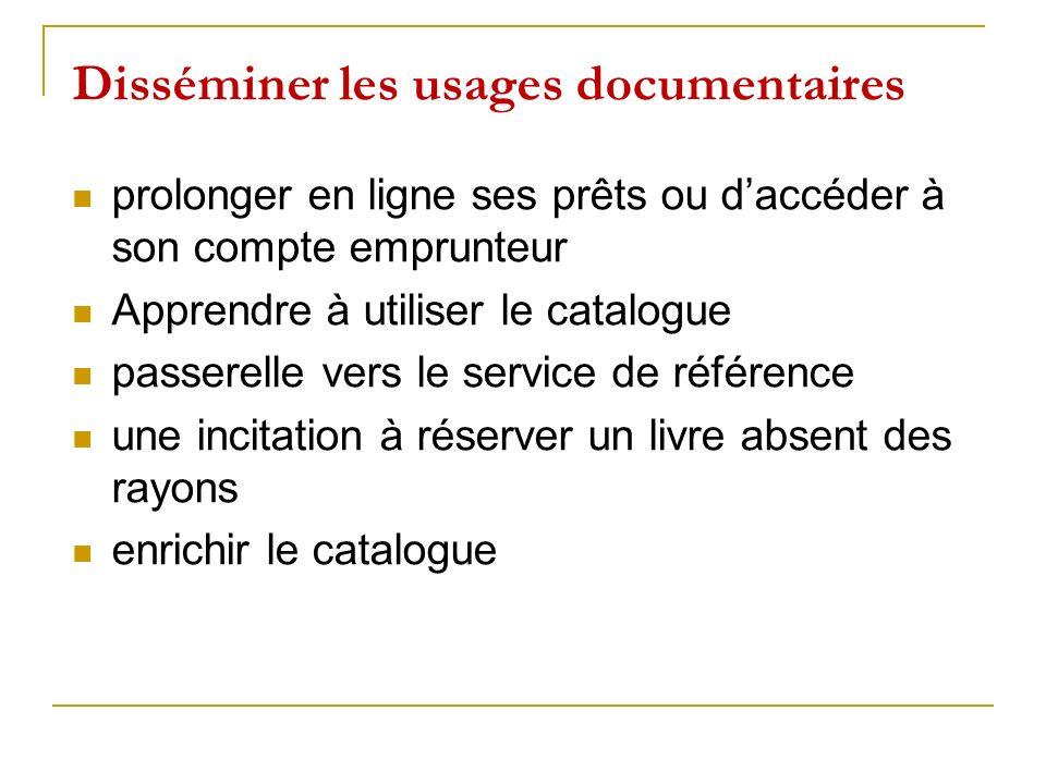 Disséminer les usages documentaires prolonger en ligne ses prêts ou daccéder à son compte emprunteur Apprendre à utiliser le catalogue passerelle vers