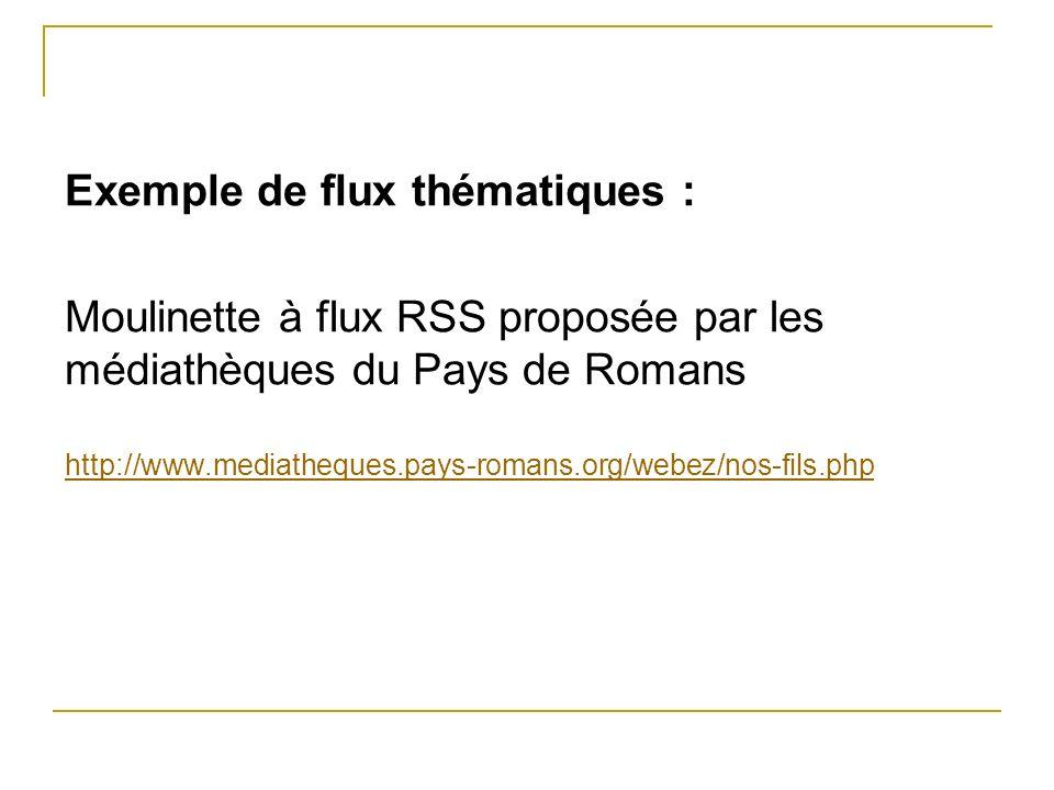 Exemple de flux thématiques : Moulinette à flux RSS proposée par les médiathèques du Pays de Romans http://www.mediatheques.pays-romans.org/webez/nos-