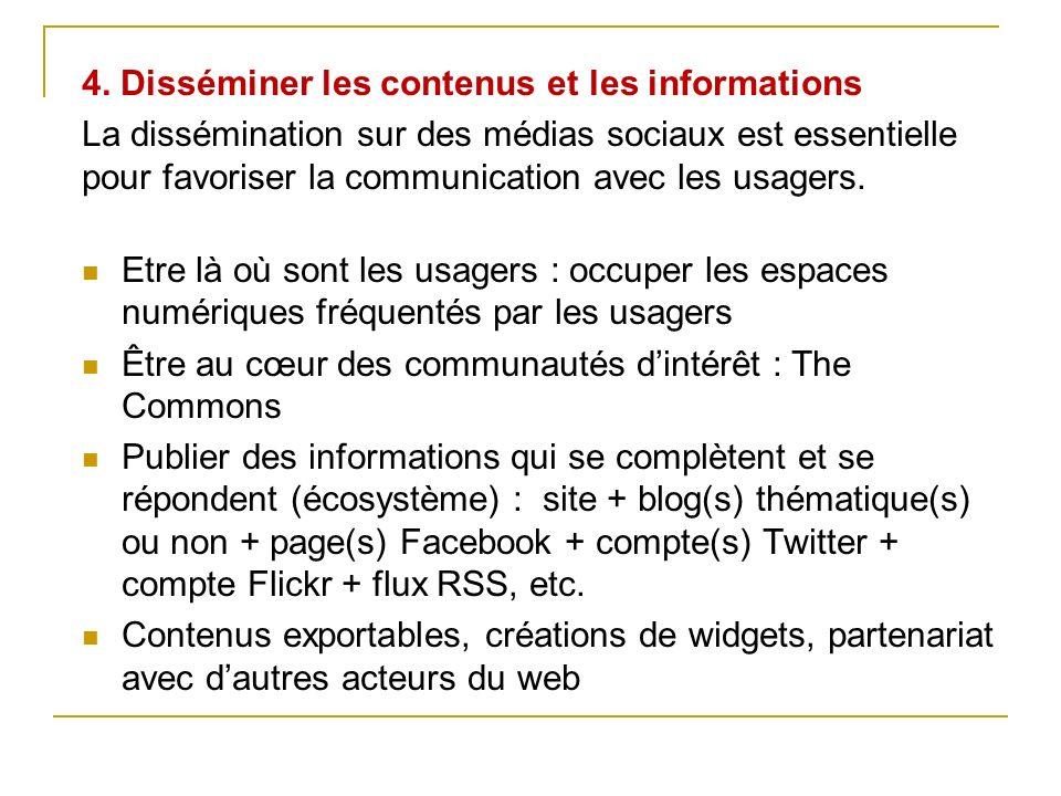 4. Disséminer les contenus et les informations La dissémination sur des médias sociaux est essentielle pour favoriser la communication avec les usager
