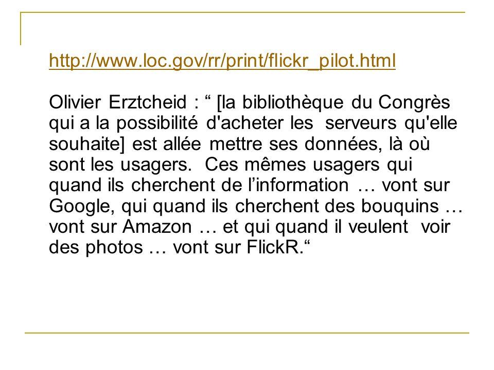 http://www.loc.gov/rr/print/flickr_pilot.html http://www.loc.gov/rr/print/flickr_pilot.html Olivier Erztcheid : [la bibliothèque du Congrès qui a la p