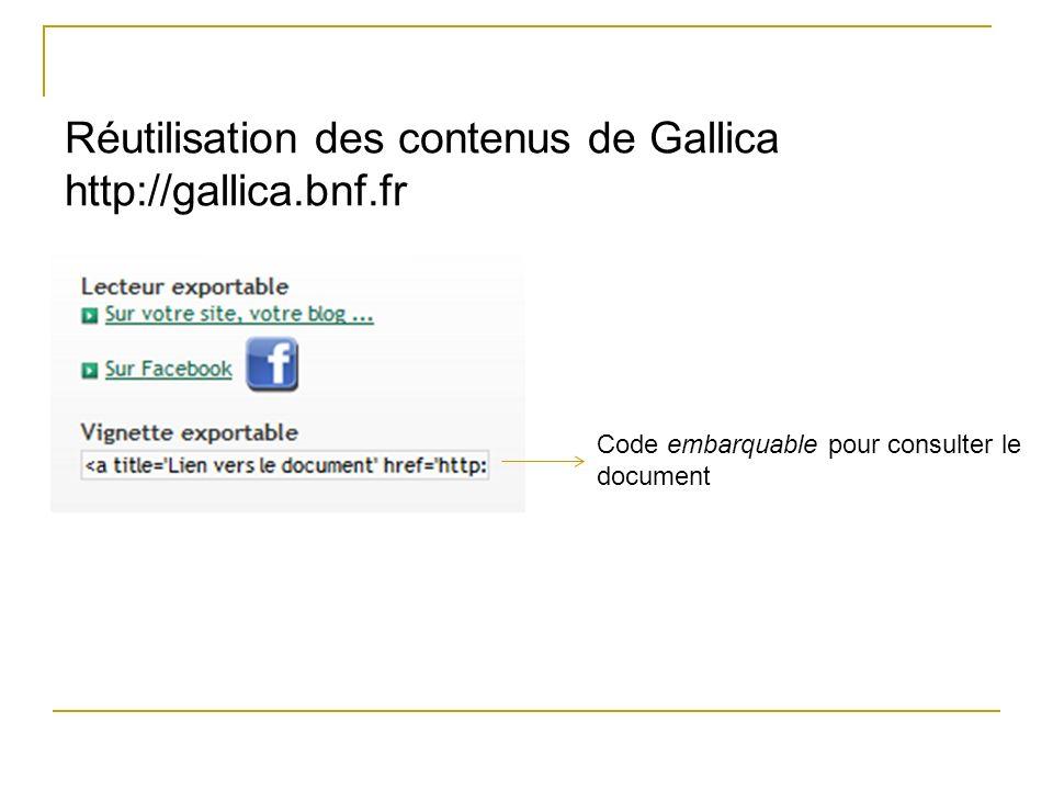Réutilisation des contenus de Gallica http://gallica.bnf.fr Code embarquable pour consulter le document