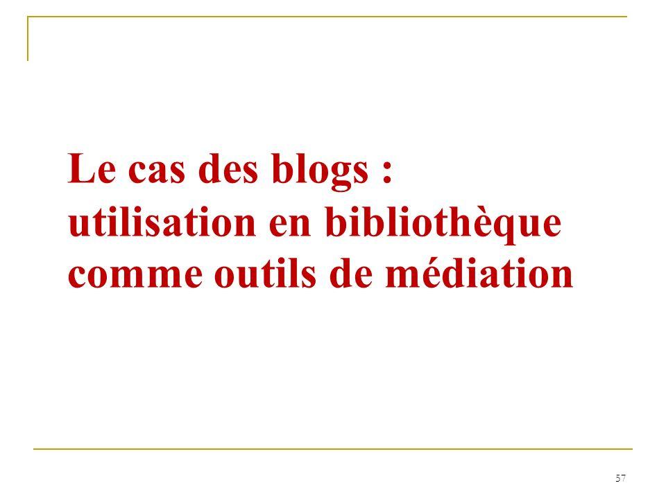 57 Le cas des blogs : utilisation en bibliothèque comme outils de médiation