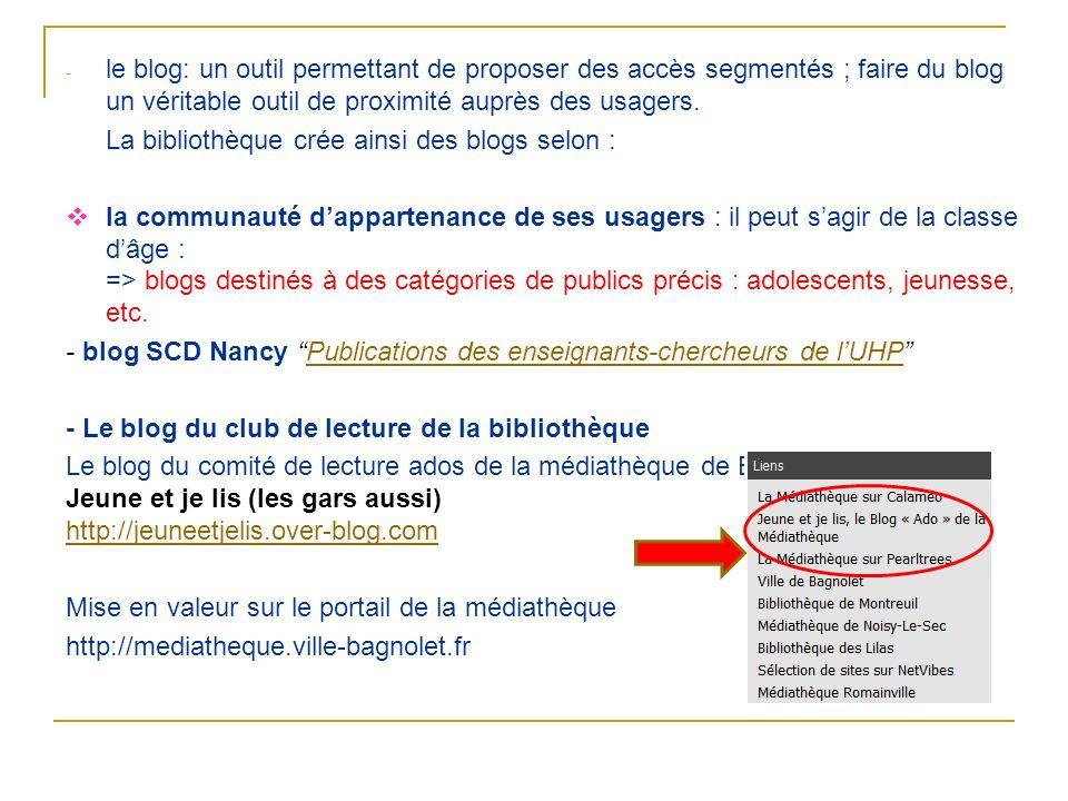 - le blog: un outil permettant de proposer des accès segmentés ; faire du blog un véritable outil de proximité auprès des usagers. La bibliothèque cré