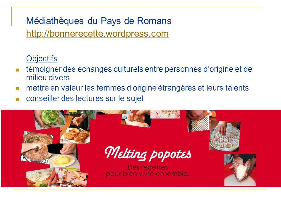 Médiathèques du Pays de Romans http://bonnerecette.wordpress.com Objectifs témoigner des échanges culturels entre personnes dorigine et de milieu dive