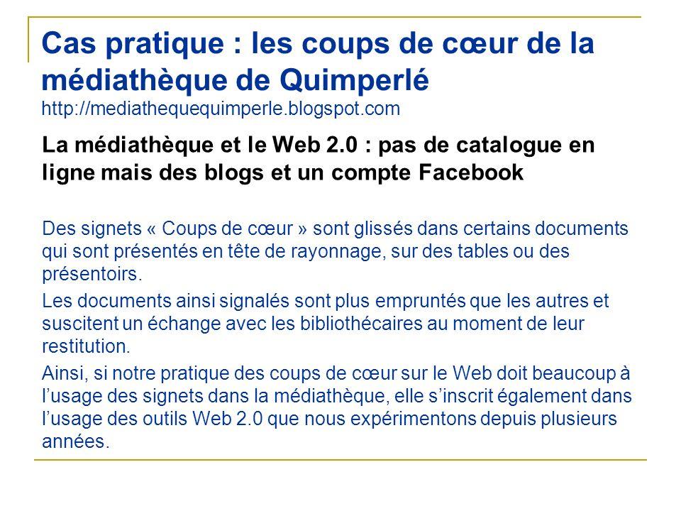 Cas pratique : les coups de cœur de la médiathèque de Quimperlé http://mediathequequimperle.blogspot.com La médiathèque et le Web 2.0 : pas de catalog