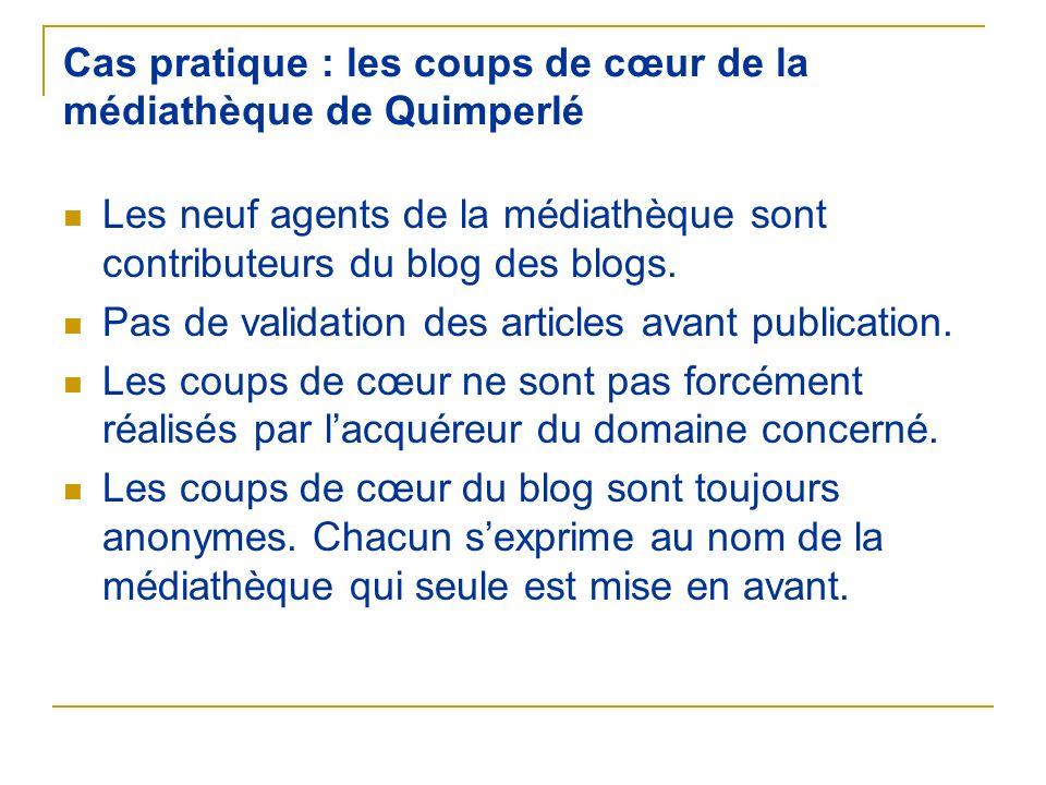 Cas pratique : les coups de cœur de la médiathèque de Quimperlé Les neuf agents de la médiathèque sont contributeurs du blog des blogs. Pas de validat