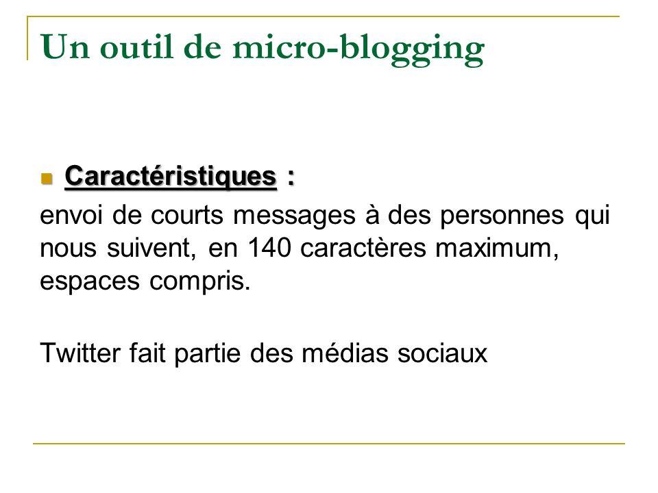 Un outil de micro-blogging Caractéristiques: Caractéristiques : envoi de courts messages à des personnes qui nous suivent, en 140 caractères maximum,