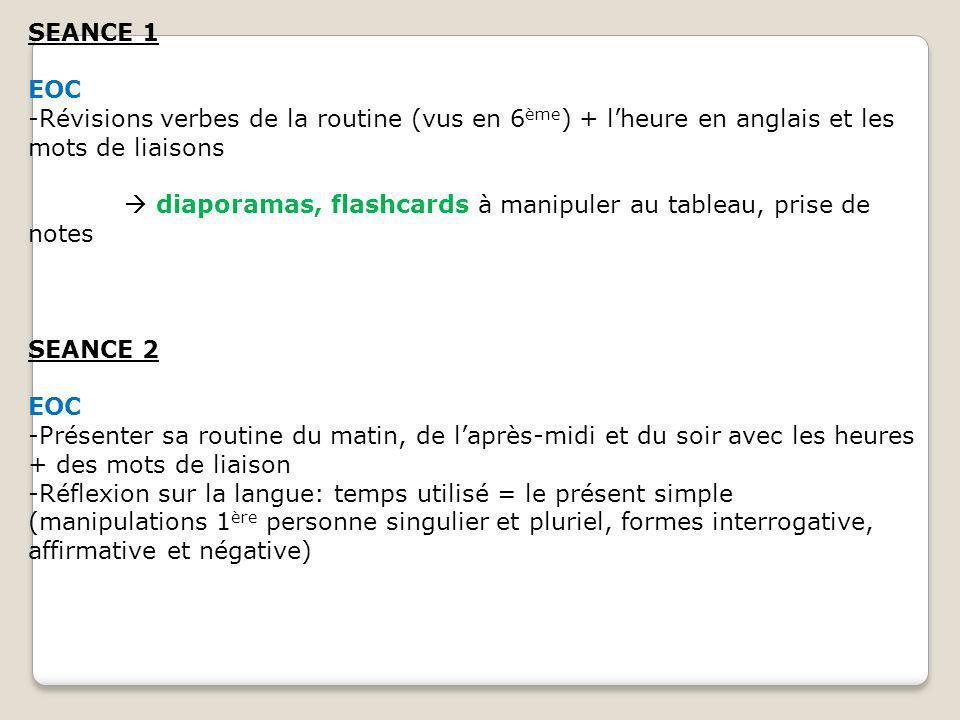 SEANCE 1 EOC -Révisions verbes de la routine (vus en 6 ème ) + lheure en anglais et les mots de liaisons diaporamas, flashcards à manipuler au tableau