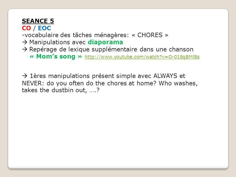 SEANCE 5 CO / EOC -vocabulaire des tâches ménagères: « CHORES » Manipulations avec diaporama Repérage de lexique supplémentaire dans une chanson « Mom