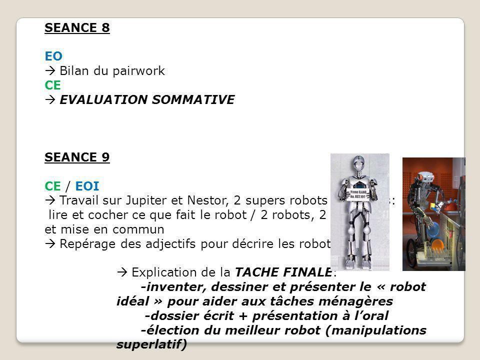 SEANCE 8 EO Bilan du pairwork CE EVALUATION SOMMATIVE SEANCE 9 CE / EOI Travail sur Jupiter et Nestor, 2 supers robots ménagers: lire et cocher ce que