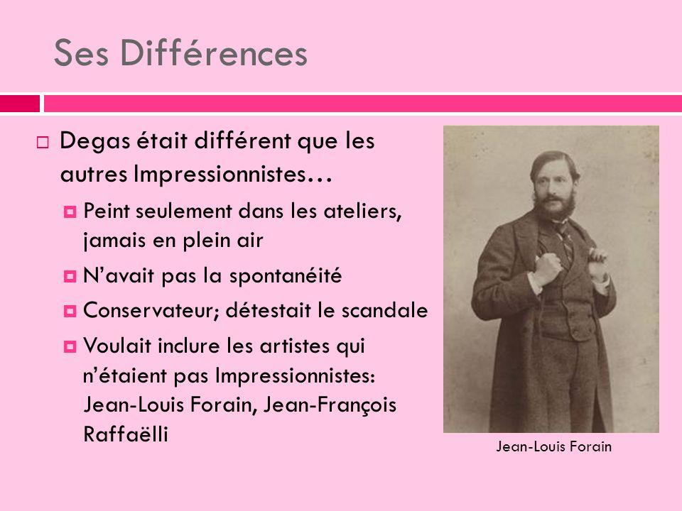 Ses Différences Degas était différent que les autres Impressionnistes… Peint seulement dans les ateliers, jamais en plein air Navait pas la spontanéité Conservateur; détestait le scandale Voulait inclure les artistes qui nétaient pas Impressionnistes: Jean-Louis Forain, Jean-François Raffaëlli Jean-Louis Forain