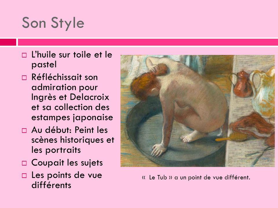 Lhuile sur toile et le pastel Réfléchissait son admiration pour Ingrès et Delacroix et sa collection des estampes japonaise Au début: Peint les scènes historiques et les portraits Coupait les sujets Les points de vue différents « Le Tub » a un point de vue différent.