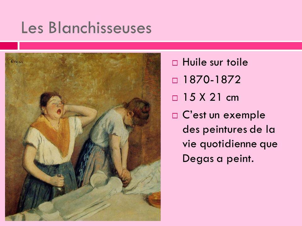 Les Blanchisseuses Huile sur toile 1870-1872 15 X 21 cm Cest un exemple des peintures de la vie quotidienne que Degas a peint.