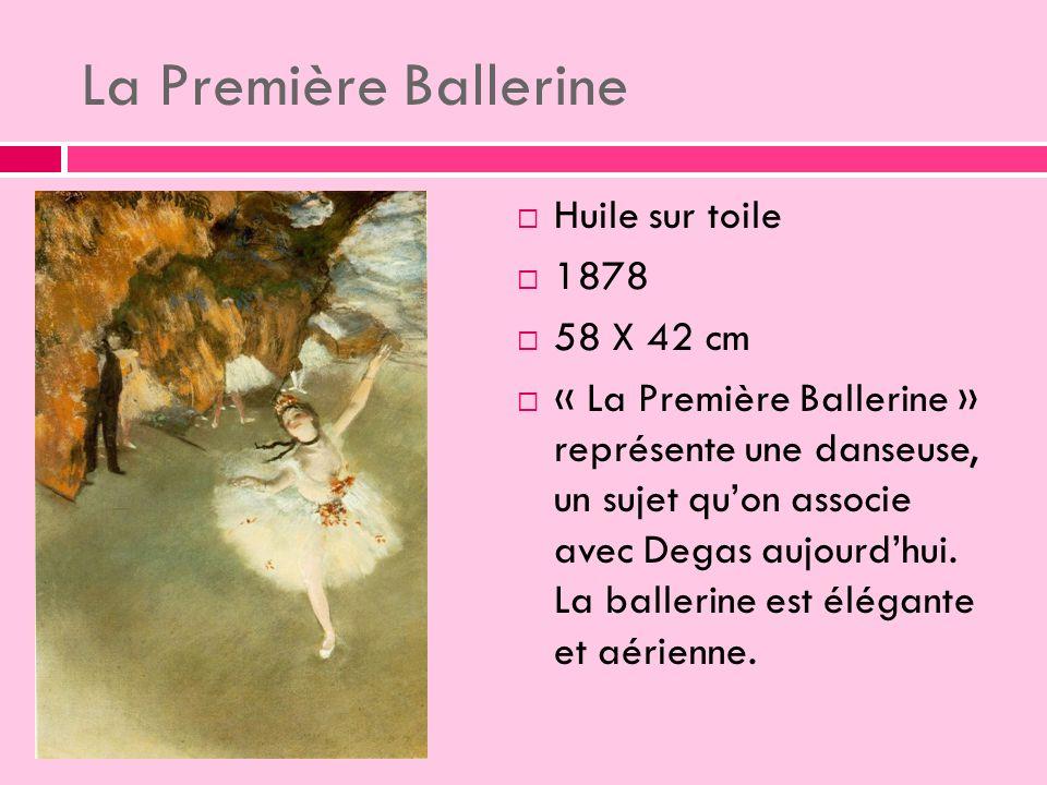 La Première Ballerine Huile sur toile 1878 58 X 42 cm « La Première Ballerine » représente une danseuse, un sujet quon associe avec Degas aujourdhui.