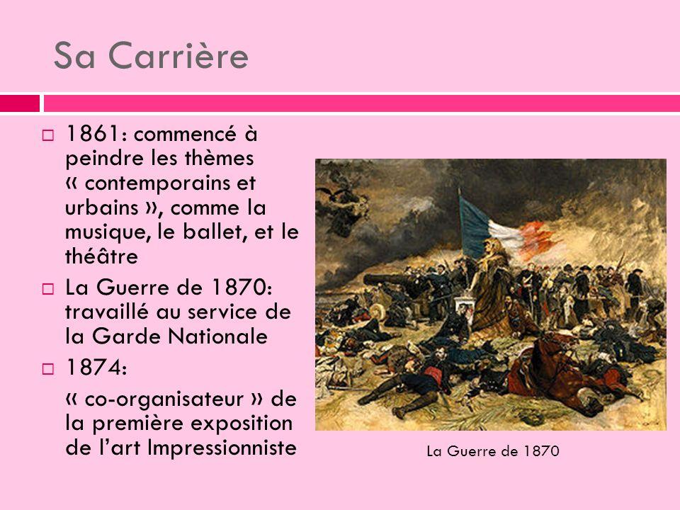 1861: commencé à peindre les thèmes « contemporains et urbains », comme la musique, le ballet, et le théâtre La Guerre de 1870: travaillé au service de la Garde Nationale 1874: « co-organisateur » de la première exposition de lart Impressionniste La Guerre de 1870