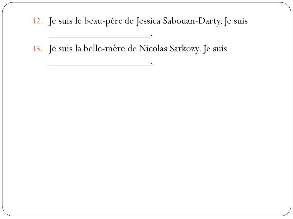 12.Je suis le beau-père de Jessica Sabouan-Darty.