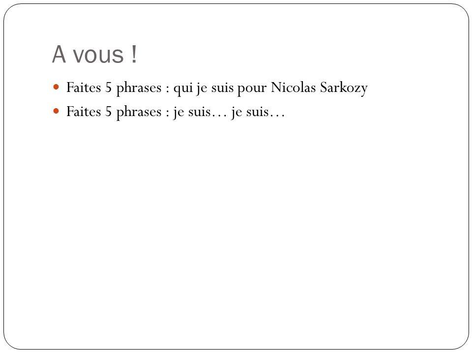 A vous ! Faites 5 phrases : qui je suis pour Nicolas Sarkozy Faites 5 phrases : je suis… je suis…