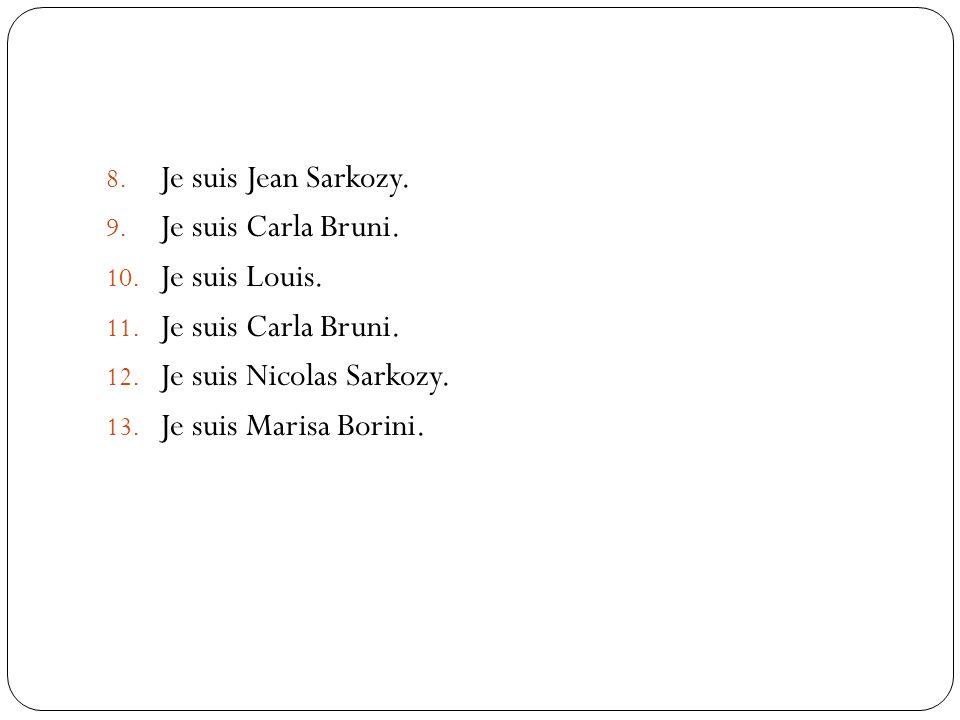 8.Je suis Jean Sarkozy. 9. Je suis Carla Bruni. 10.