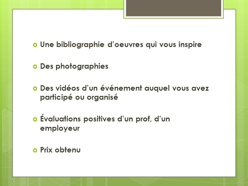 Une bibliographie doeuvres qui vous inspire Des photographies Des vidéos dun événement auquel vous avez participé ou organisé Évaluations positives du