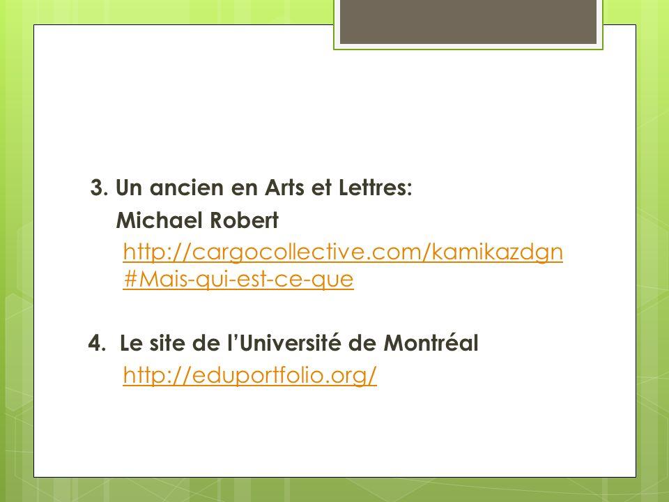 3. Un ancien en Arts et Lettres: Michael Robert http://cargocollective.com/kamikazdgn #Mais-qui-est-ce-que 4. Le site de lUniversité de Montréal http: