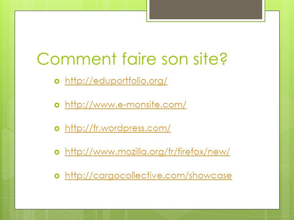 Comment faire son site? http://eduportfolio.org/ http://www.e-monsite.com/ http://fr.wordpress.com/ http://www.mozilla.org/fr/firefox/new/ http://carg