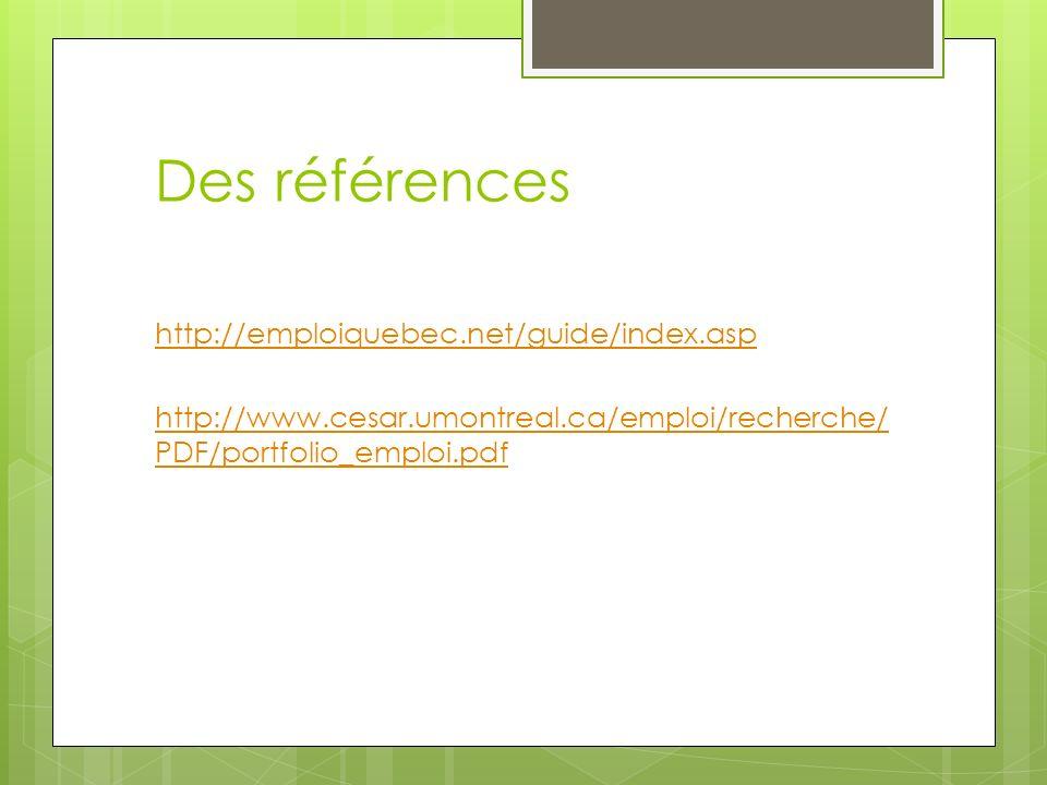 Des références http://emploiquebec.net/guide/index.asp http://www.cesar.umontreal.ca/emploi/recherche/ PDF/portfolio_emploi.pdf
