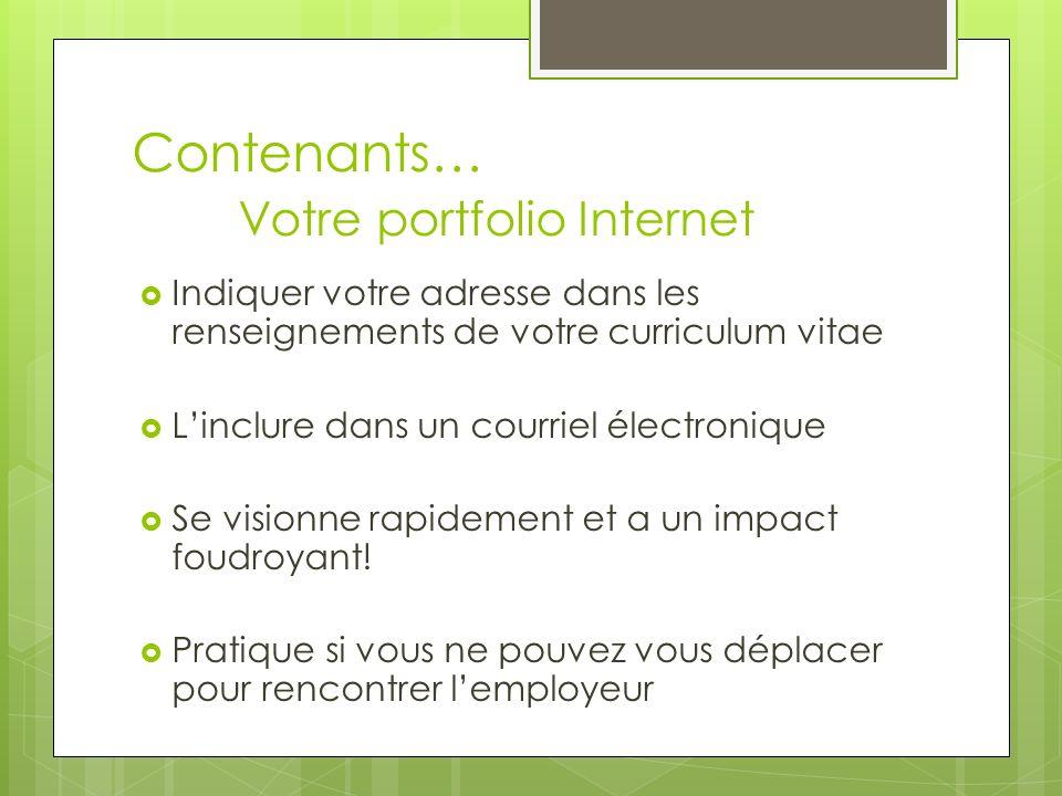 Contenants… Votre portfolio Internet Indiquer votre adresse dans les renseignements de votre curriculum vitae Linclure dans un courriel électronique S