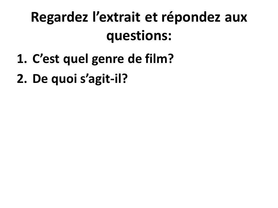 Regardez lextrait et répondez aux questions: 1.Cest quel genre de film? 2.De quoi sagit-il?