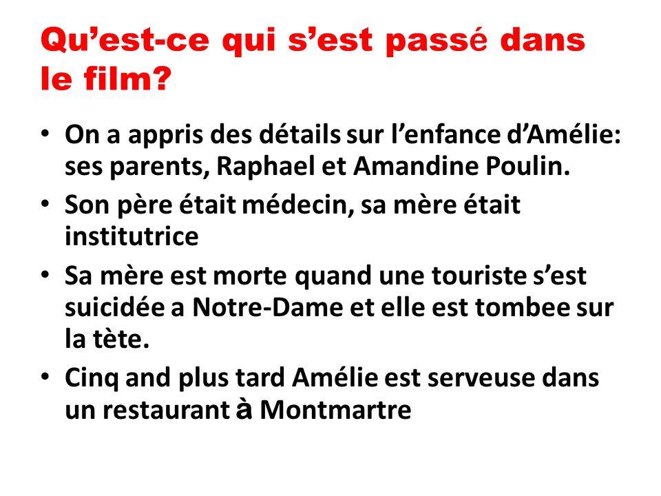 Quest-ce qui sest pass é dans le film? On a appris des détails sur lenfance dAmélie: ses parents, Raphael et Amandine Poulin. Son père était médecin,