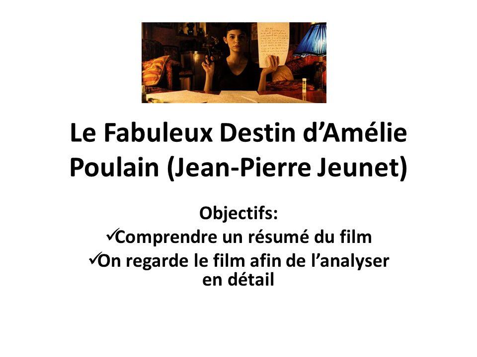 Le Fabuleux Destin dAmélie Poulain (Jean-Pierre Jeunet) Objectifs: On commence à analyser les personnages dans la première partie du film