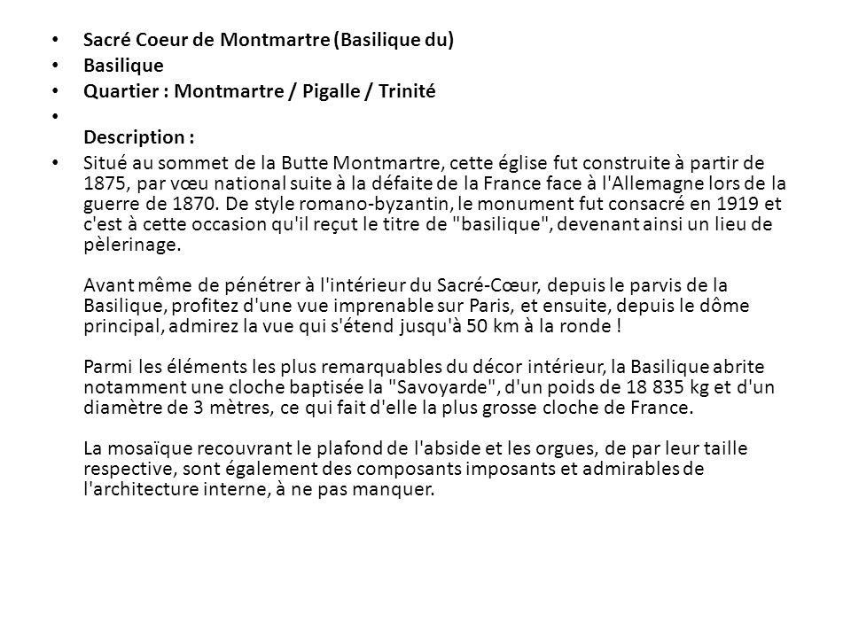 Sacré Coeur de Montmartre (Basilique du) Basilique Quartier : Montmartre / Pigalle / Trinité Description : Situé au sommet de la Butte Montmartre, cet