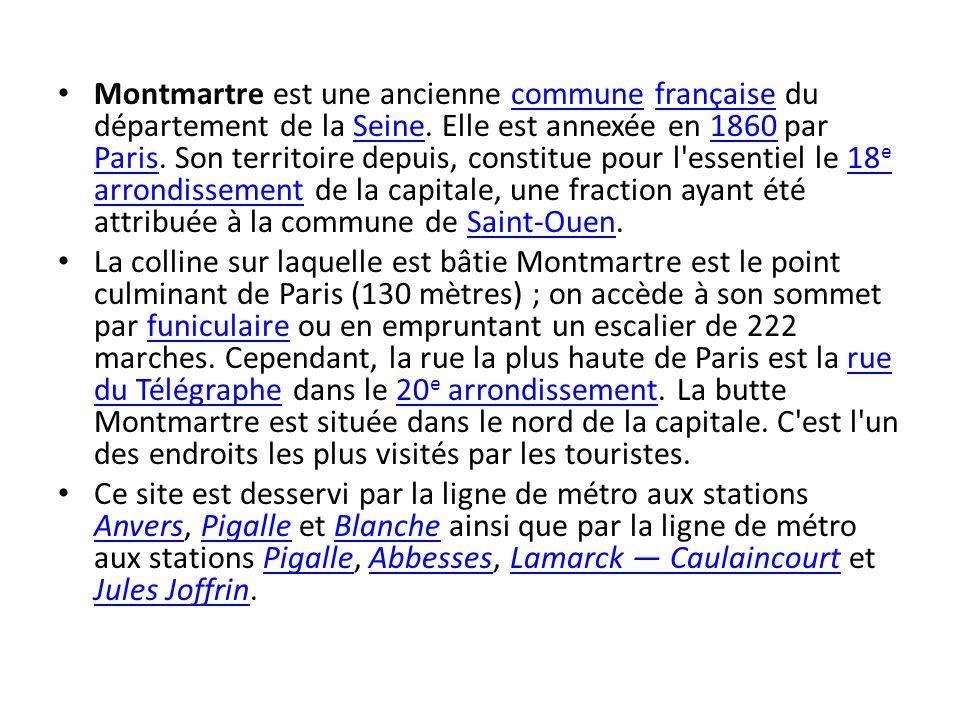Montmartre est une ancienne commune française du département de la Seine. Elle est annexée en 1860 par Paris. Son territoire depuis, constitue pour l'