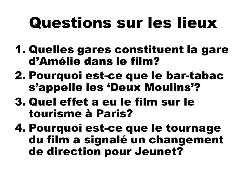Questions sur les lieux 1.Quelles gares constituent la gare dAmélie dans le film? 2.Pourquoi est-ce que le bar-tabac sappelle les Deux Moulins? 3.Quel