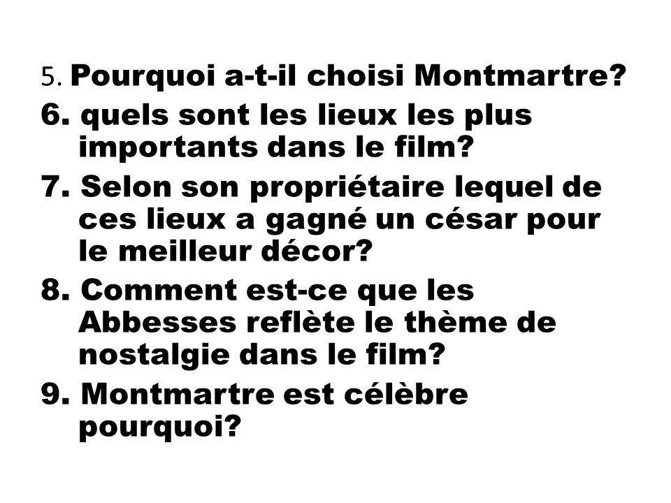 5. Pourquoi a-t-il choisi Montmartre? 6. quels sont les lieux les plus importants dans le film? 7. Selon son propriétaire lequel de ces lieux a gagné