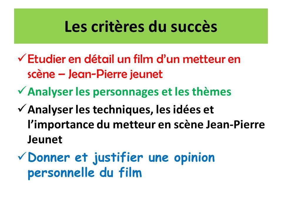 Les critères du succès Etudier en détail un film dun metteur en scène – Jean-Pierre jeunet Analyser les personnages et les thèmes Analyser les techniq