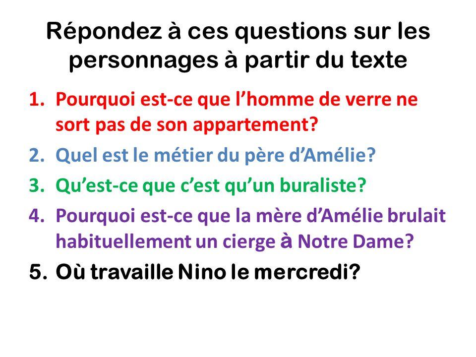 Répondez à ces questions sur les personnages à partir du texte 1.Pourquoi est-ce que lhomme de verre ne sort pas de son appartement? 2.Quel est le mét