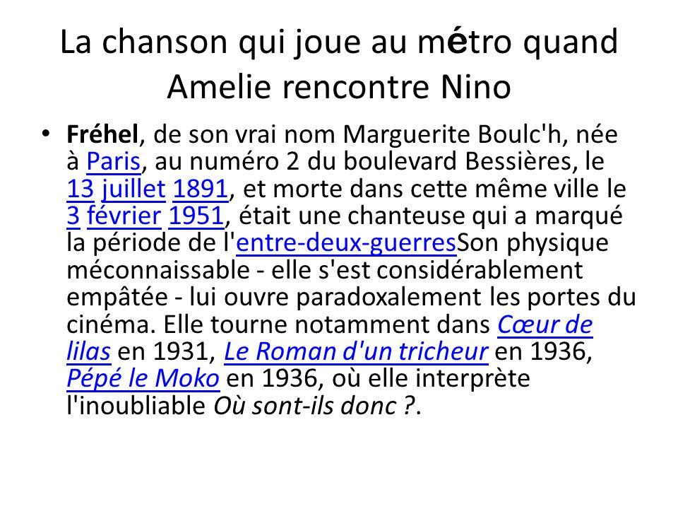 La chanson qui joue au m é tro quand Amelie rencontre Nino Fréhel, de son vrai nom Marguerite Boulc'h, née à Paris, au numéro 2 du boulevard Bessières