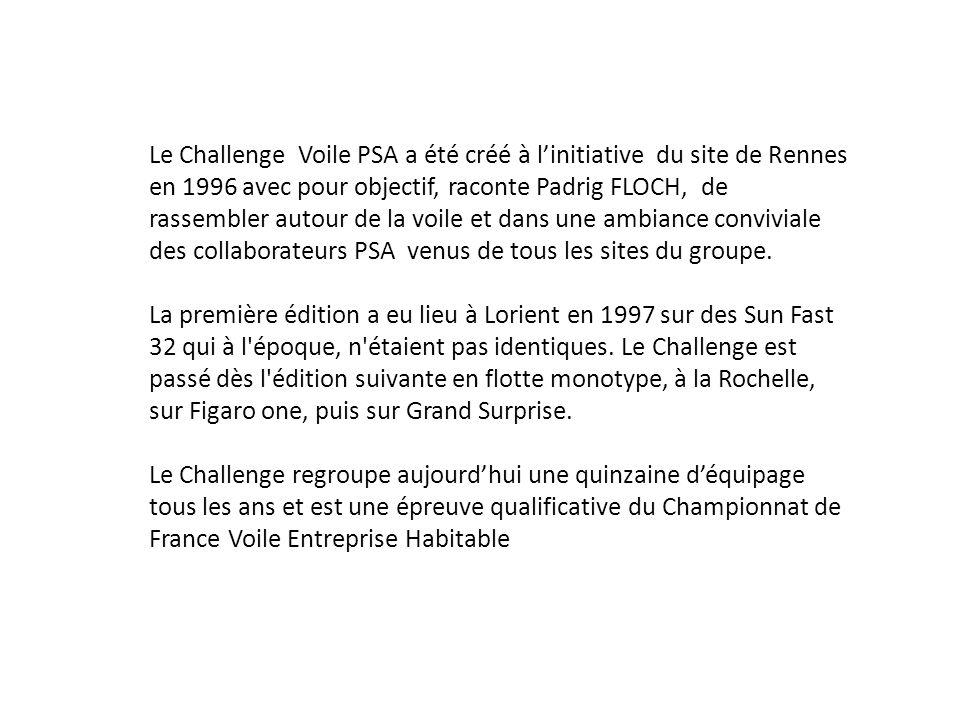 Le Challenge Voile PSA a été créé à linitiative du site de Rennes en 1996 avec pour objectif, raconte Padrig FLOCH, de rassembler autour de la voile e