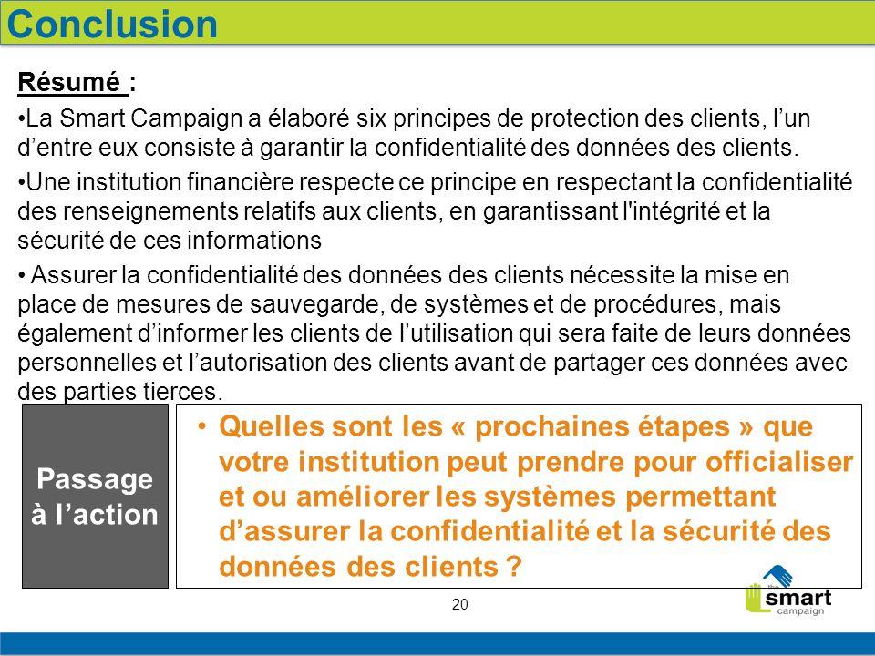20 Résumé : La Smart Campaign a élaboré six principes de protection des clients, lun dentre eux consiste à garantir la confidentialité des données des clients.