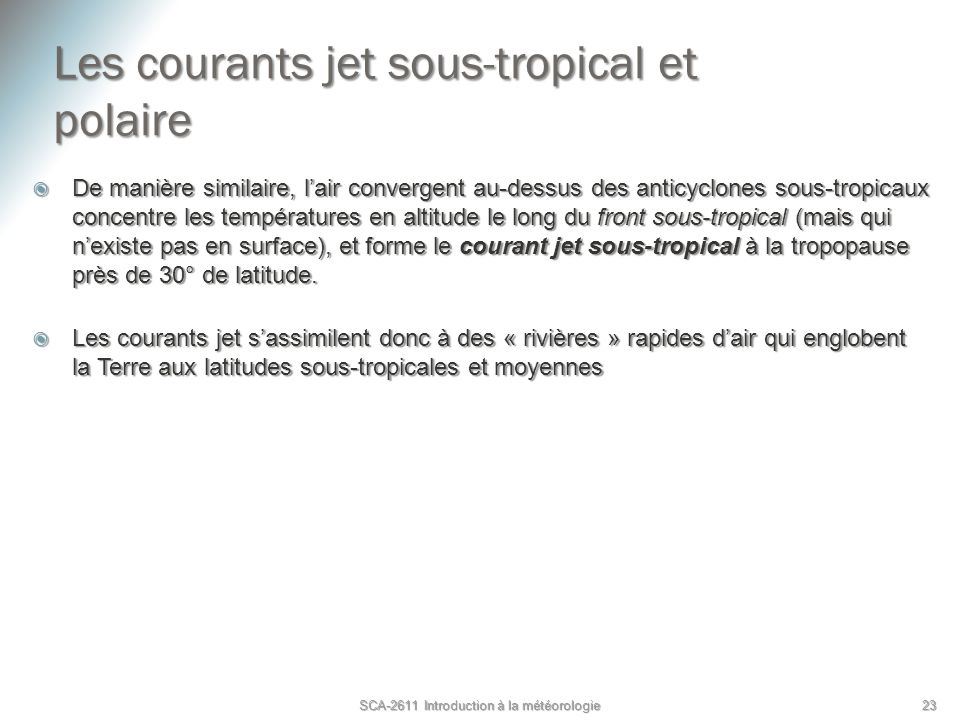Les courants jet sous-tropical et polaire De manière similaire, lair convergent au-dessus des anticyclones sous-tropicaux concentre les températures e
